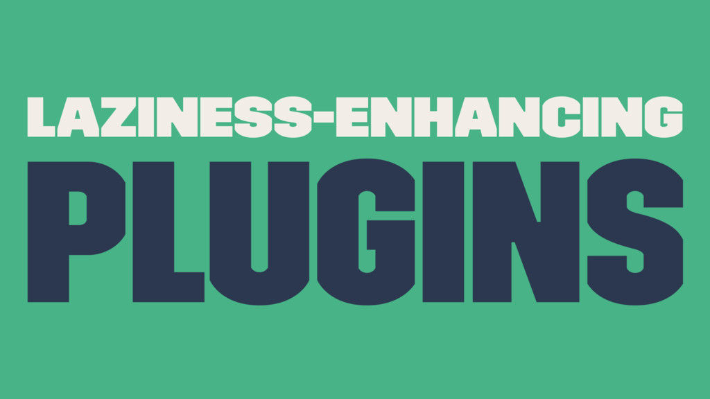 Laziness-Enhancing Plugins