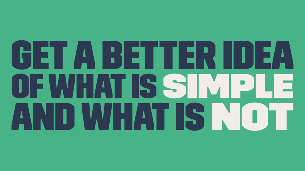 Get a better idea of what is simple and what is...