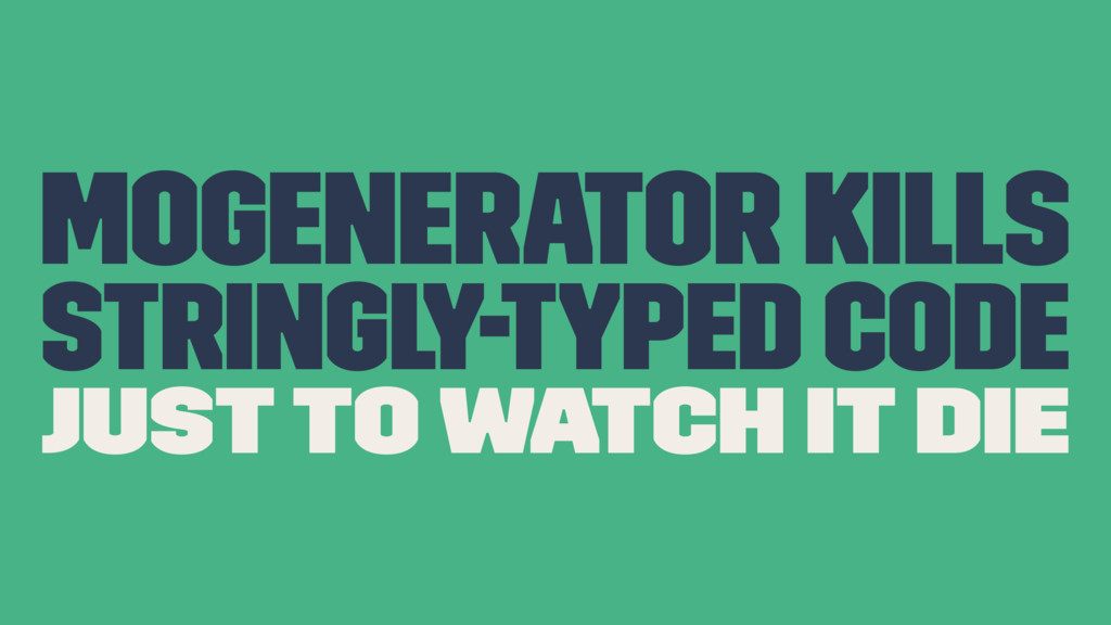 MOGenerator Kills Stringly-Typed Code just to w...