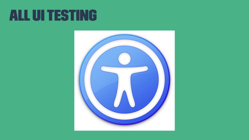 All UI testing