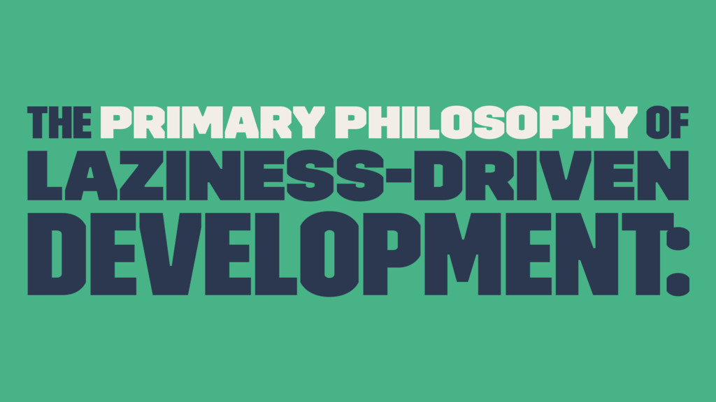 The primary philosophy of Laziness-Driven Devel...