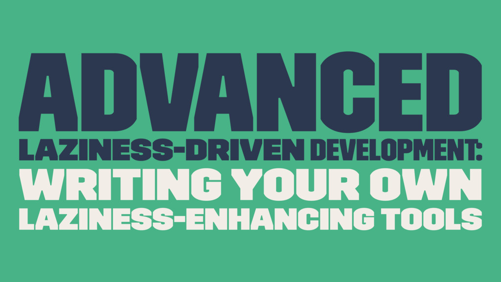 Advanced Laziness-Driven development: Writing Y...