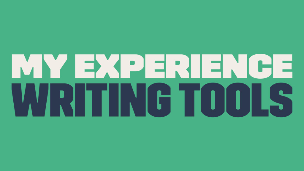 My Experience Writing Tools