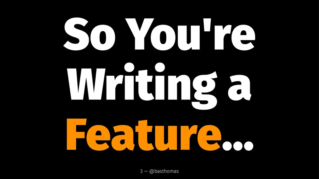 So You're Writing a Feature... 3 — @basthomas