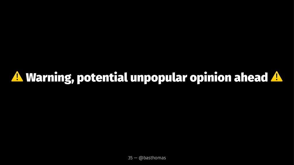 ⚠ Warning, potential unpopular opinion ahead 35...