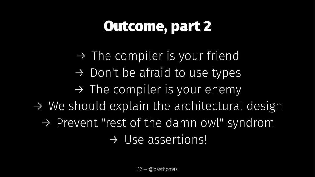 Outcome, part 2 → The compiler is your friend →...