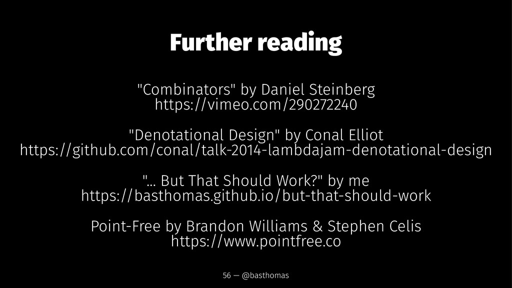 """Further reading """"Combinators"""" by Daniel Steinbe..."""