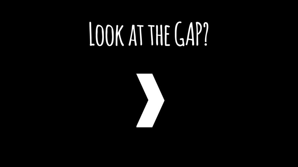 Look at the GAP?