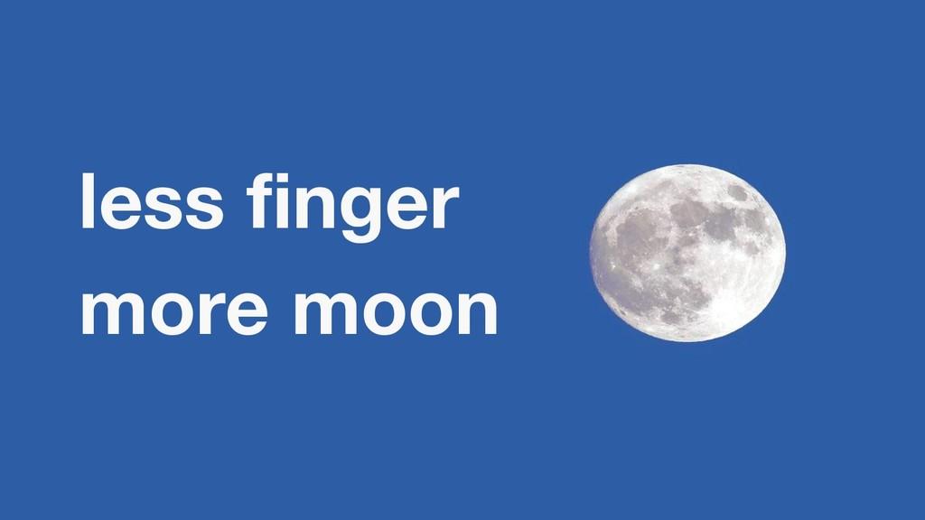less finger more moon