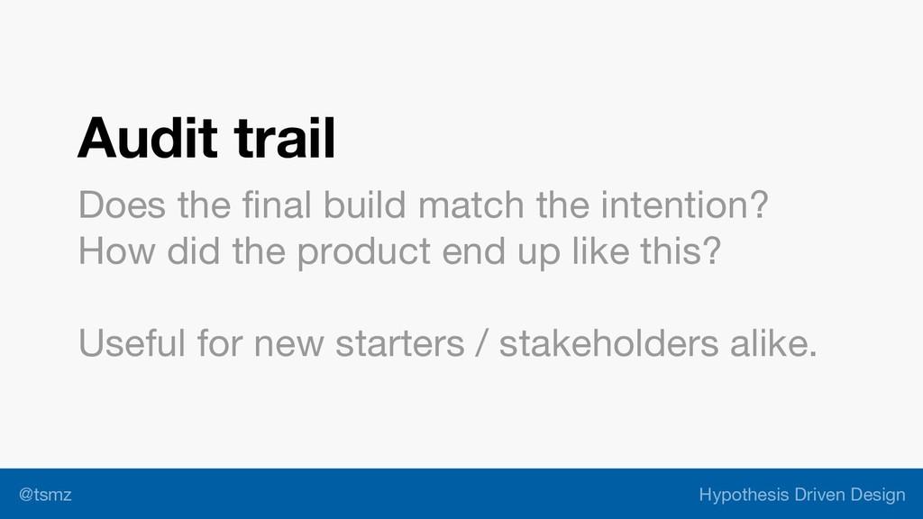 Hypothesis Driven Design @tsmz Audit trail Does...