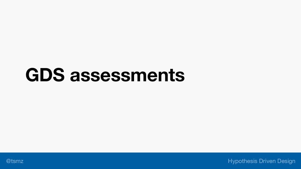 Hypothesis Driven Design @tsmz GDS assessments