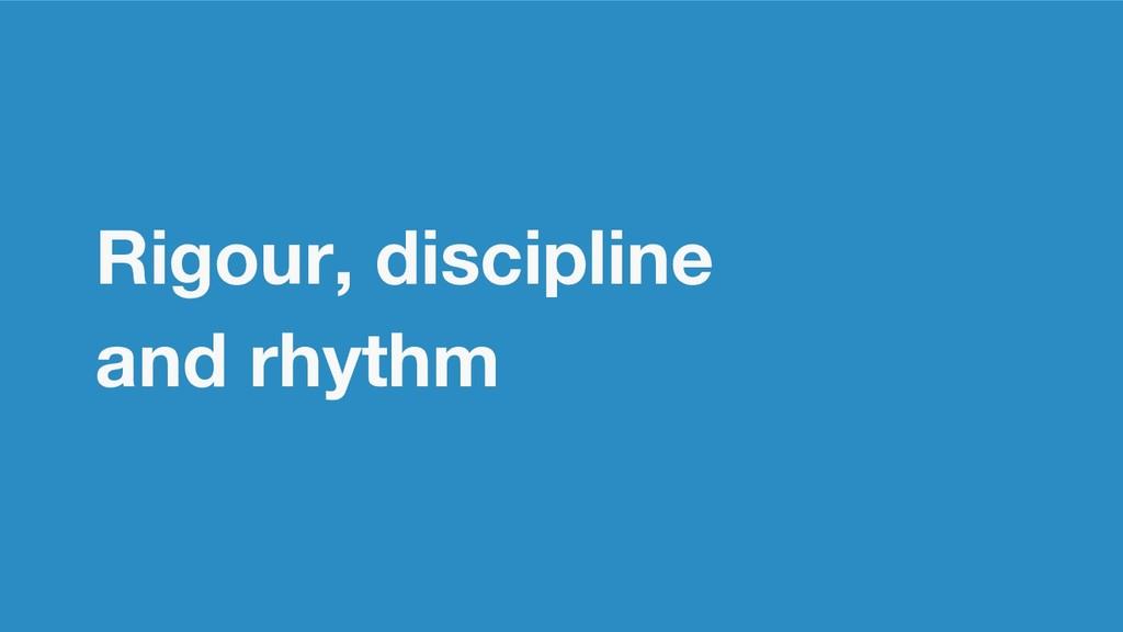 Rigour, discipline and rhythm