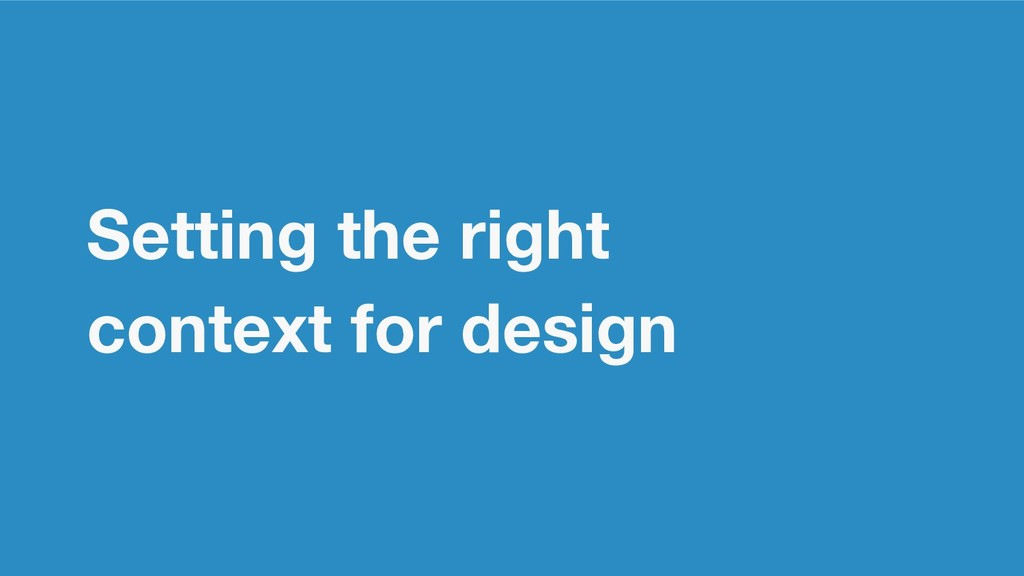 Setting the right context for design
