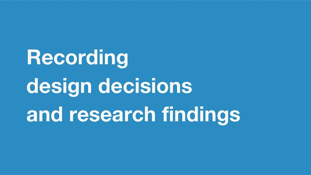 Recording design decisions and research findings