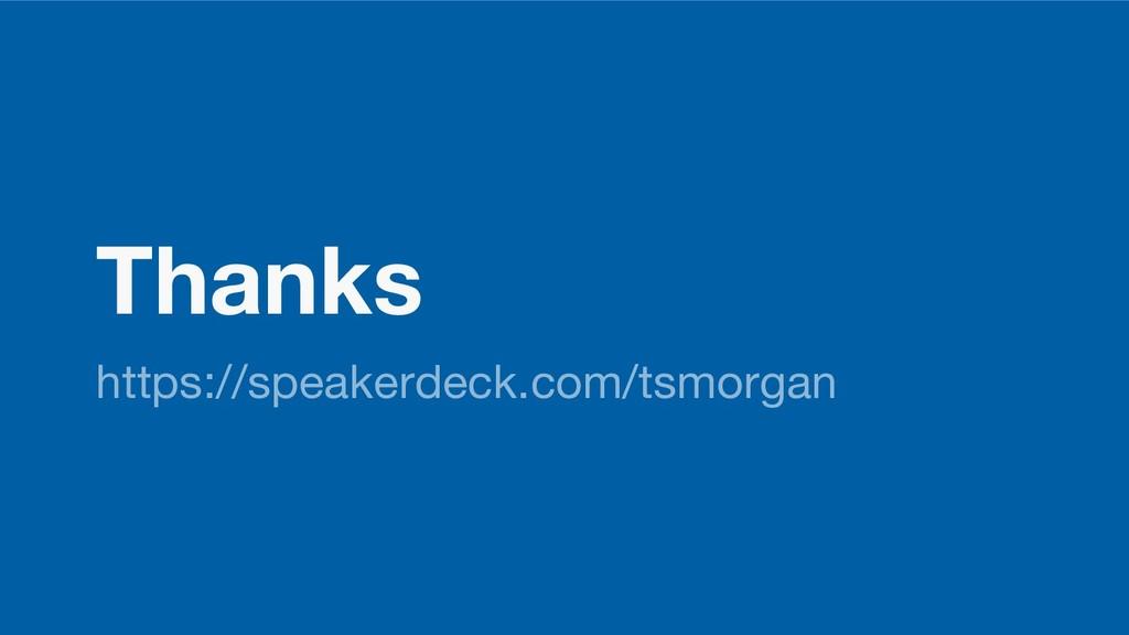 Thanks https://speakerdeck.com/tsmorgan