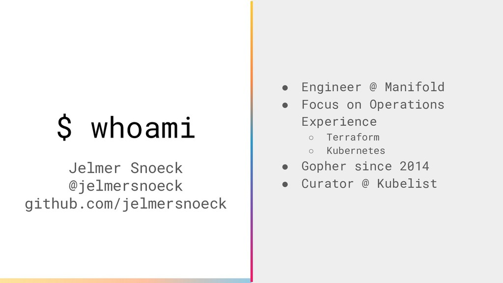 $ whoami ● Engineer @ Manifold ● Focus on Opera...