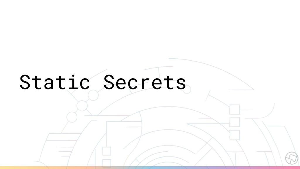 Static Secrets