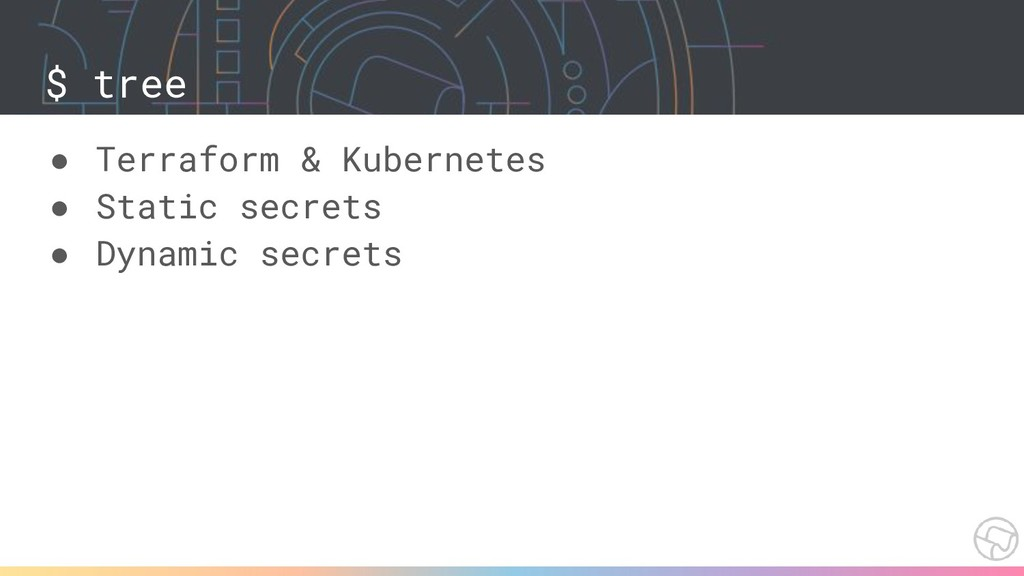 $ tree ● Terraform & Kubernetes ● Static secret...