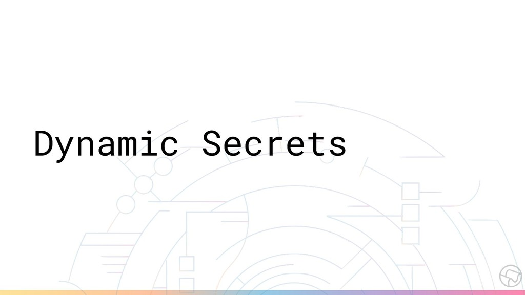 Dynamic Secrets