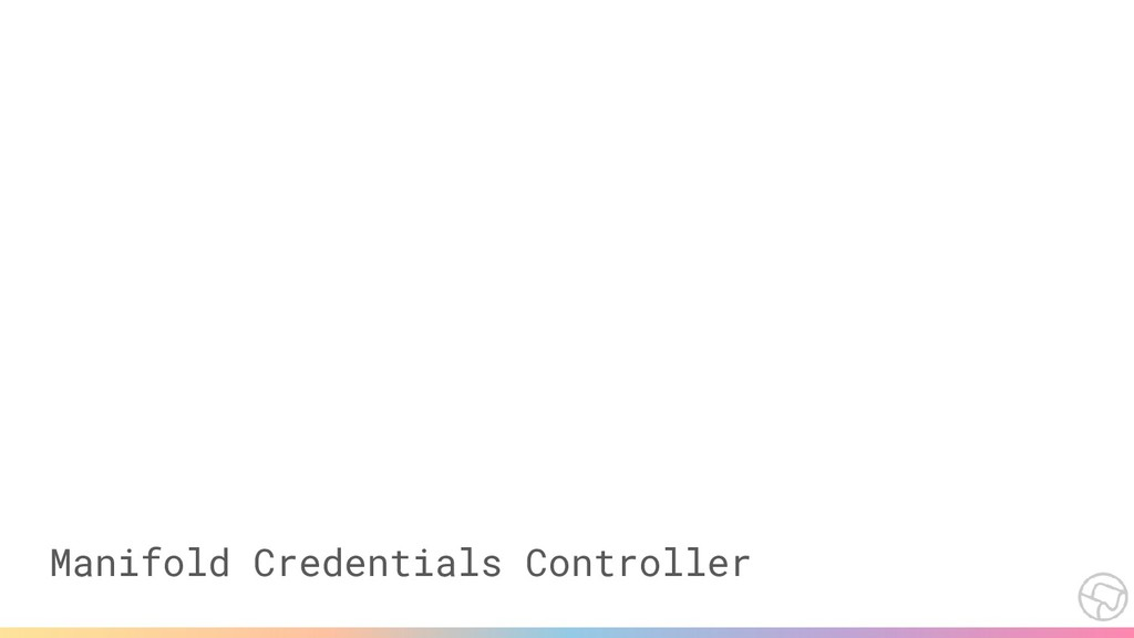 Manifold Credentials Controller