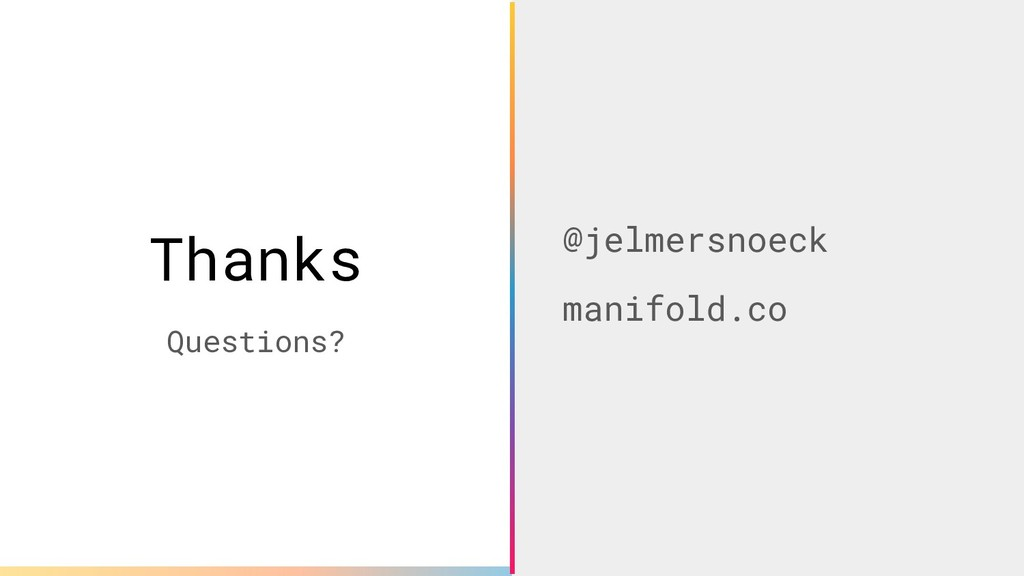@jelmersnoeck manifold.co Thanks Questions?