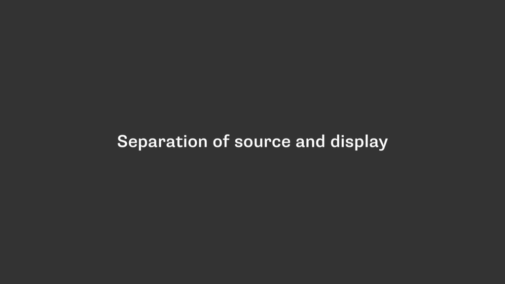 Separation of source and display