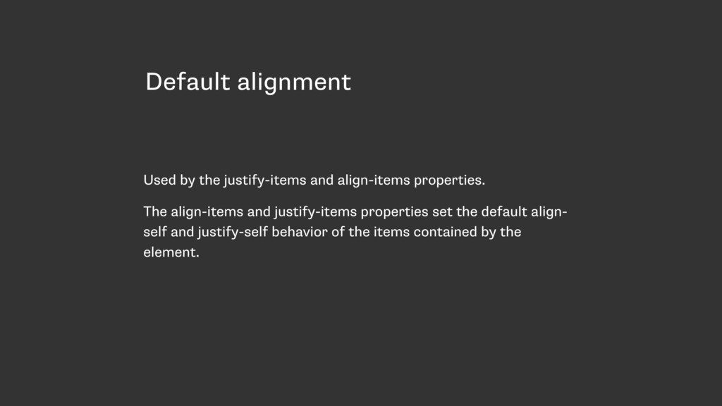 Default alignment Used by the justify-items and...