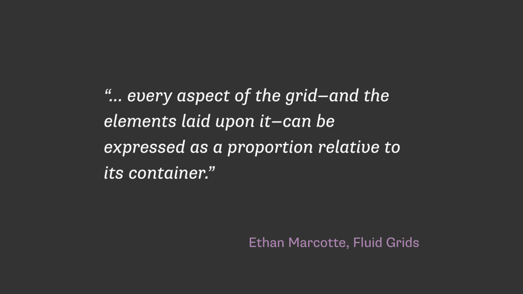 """Ethan Marcotte, Fluid Grids """"… every aspect of ..."""