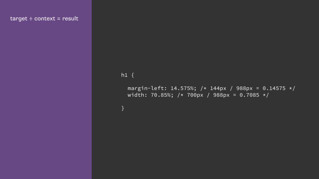 target ÷ context = result h1 { margin-left: 14....