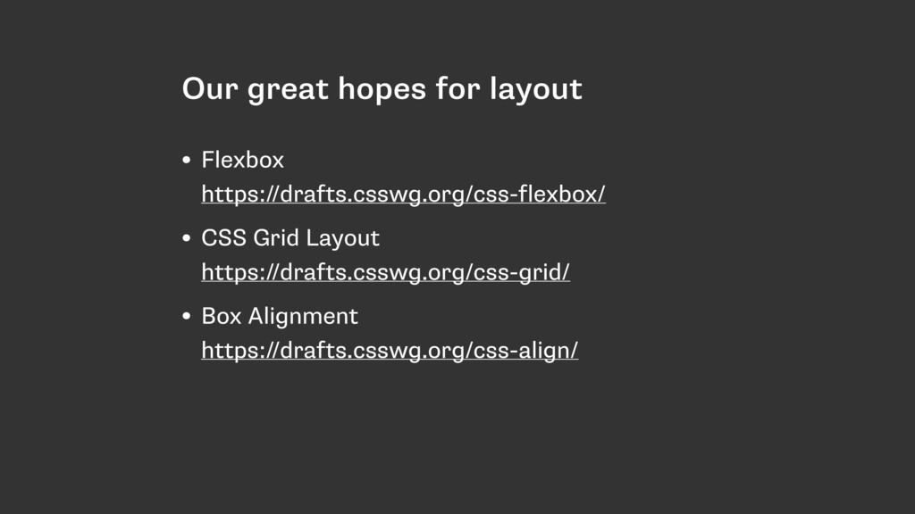 Our great hopes for layout • Flexbox https://d...