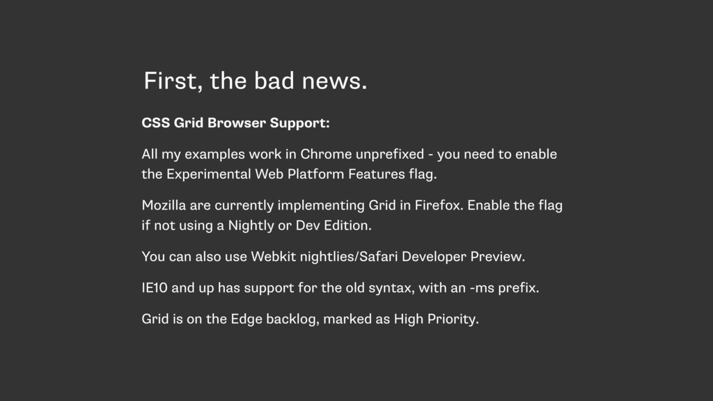 First, the bad news. CSS Grid Browser Support: ...