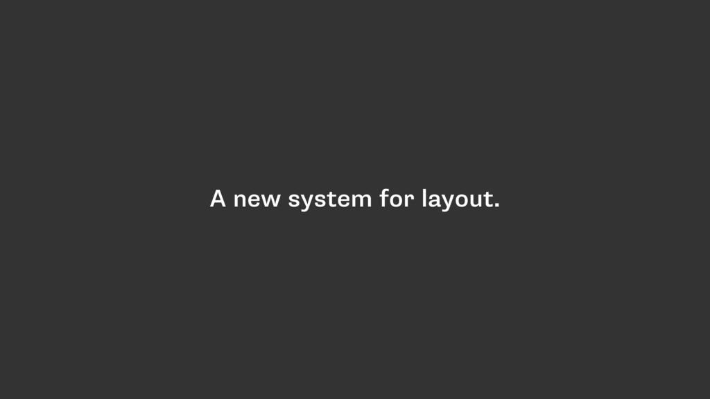 A new system for layout.