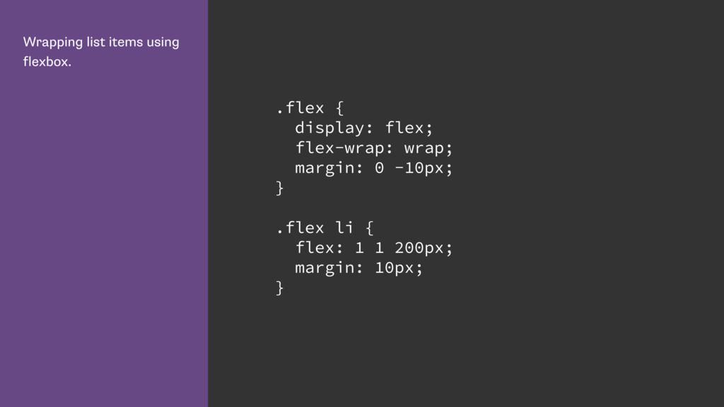 Wrapping list items using flexbox. .flex { disp...