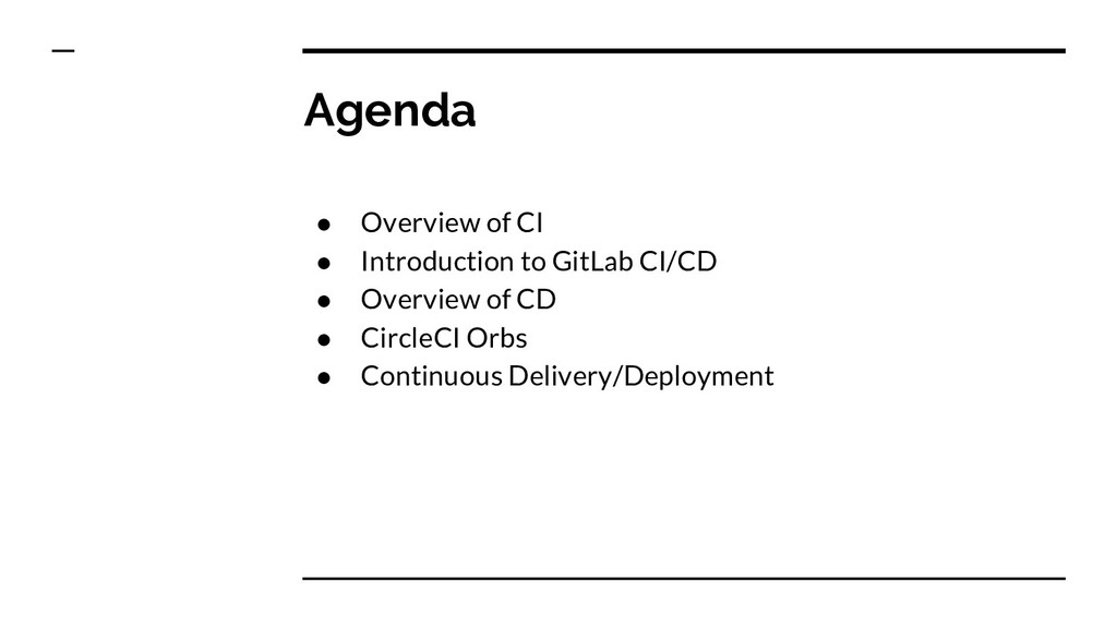 Agenda ● Overview of CI ● Introduction to GitLa...