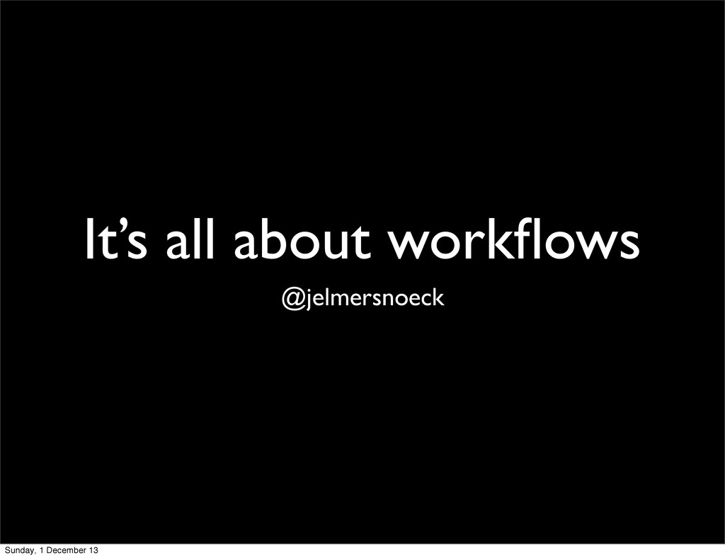 It's all about workflows @jelmersnoeck Sunday, 1...