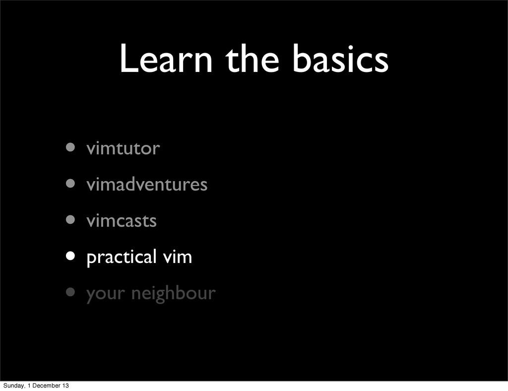 Learn the basics • vimtutor • vimadventures • v...