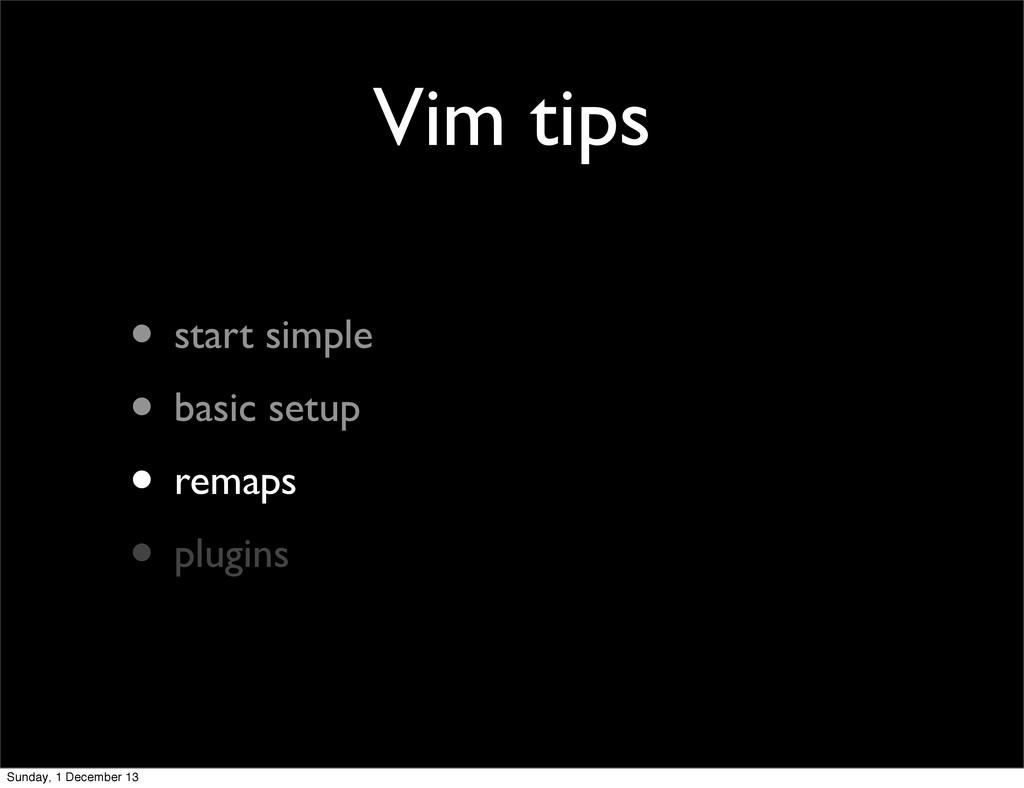 Vim tips • start simple • basic setup • remaps ...