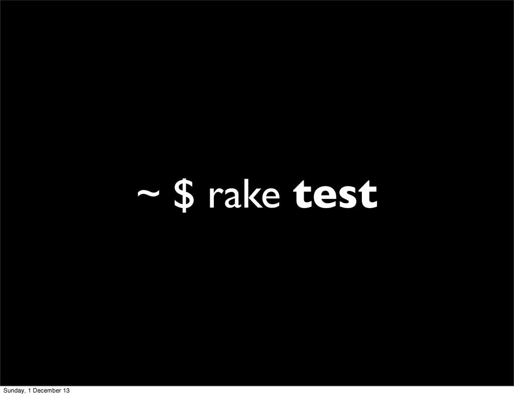 ~ $ rake test Sunday, 1 December 13
