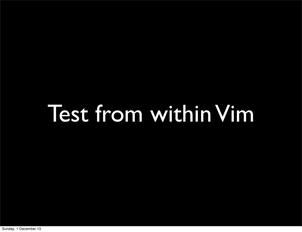 Test from within Vim Sunday, 1 December 13