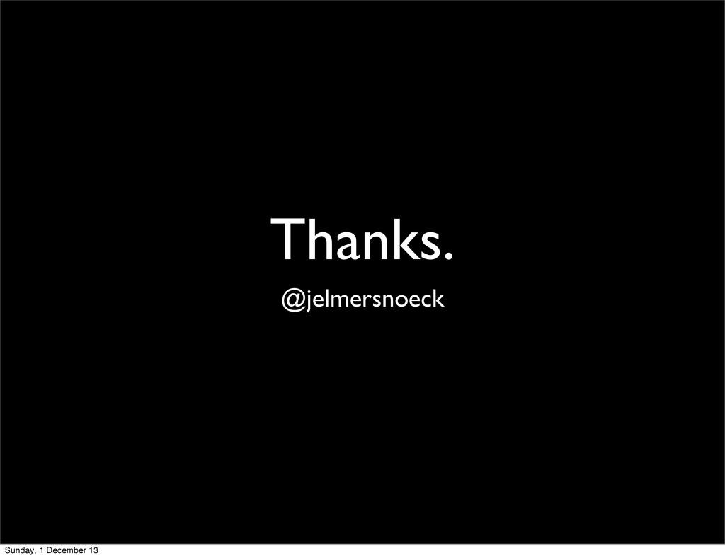 Thanks. @jelmersnoeck Sunday, 1 December 13