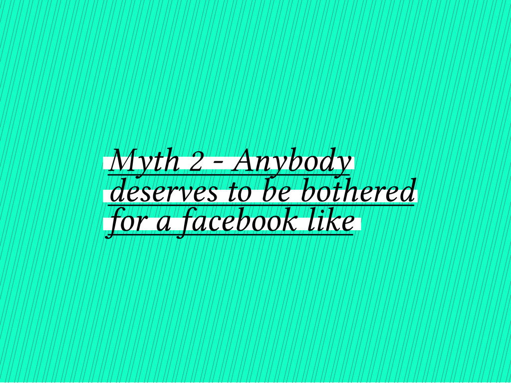 Myth 2 - Anybody deserves to be bothered for a ...