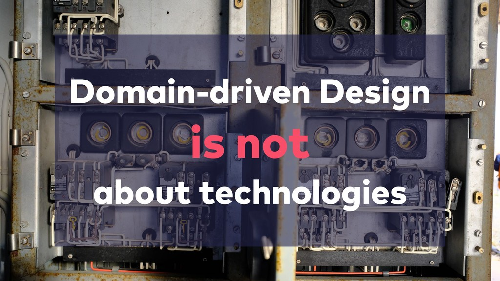 Domain-driven Design is not about technologies