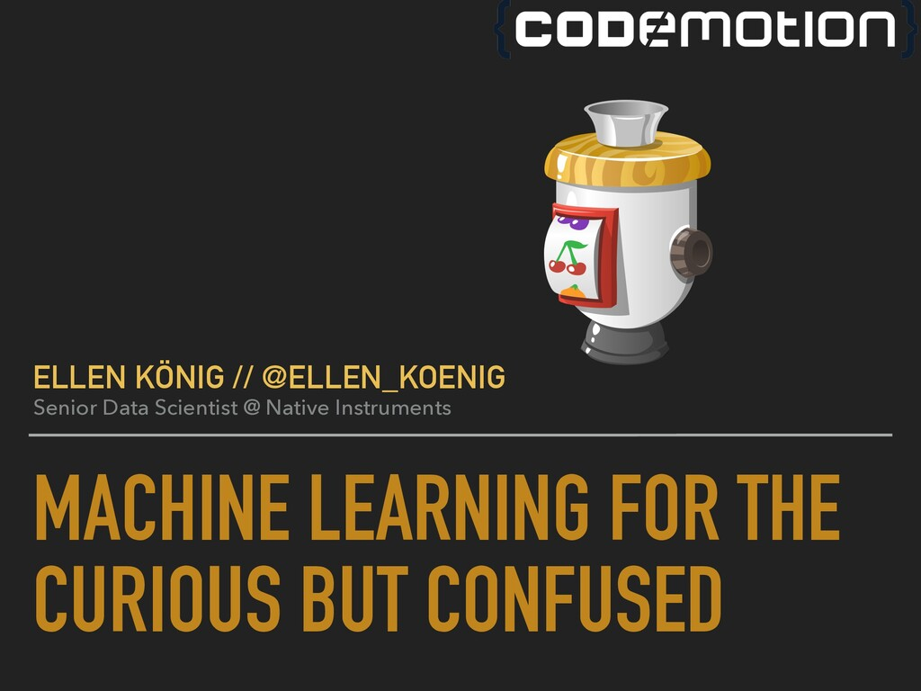 MACHINE LEARNING FOR THE CURIOUS BUT CONFUSED E...
