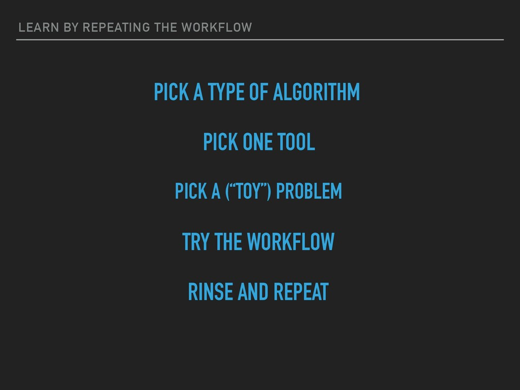 LEARN BY REPEATING THE WORKFLOW RINSE AND REPEA...