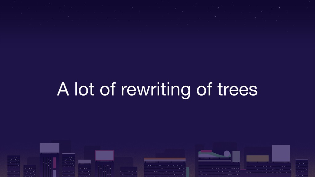 A lot of rewriting of trees