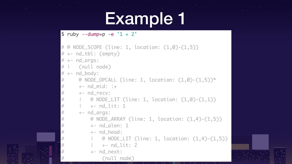 Example 1 $ ruby --dump=p -e '1 + 2' # @ NODE_S...