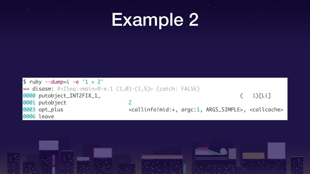 Example 2 $ ruby --dump=i -e '1 + 2' == disasm:...