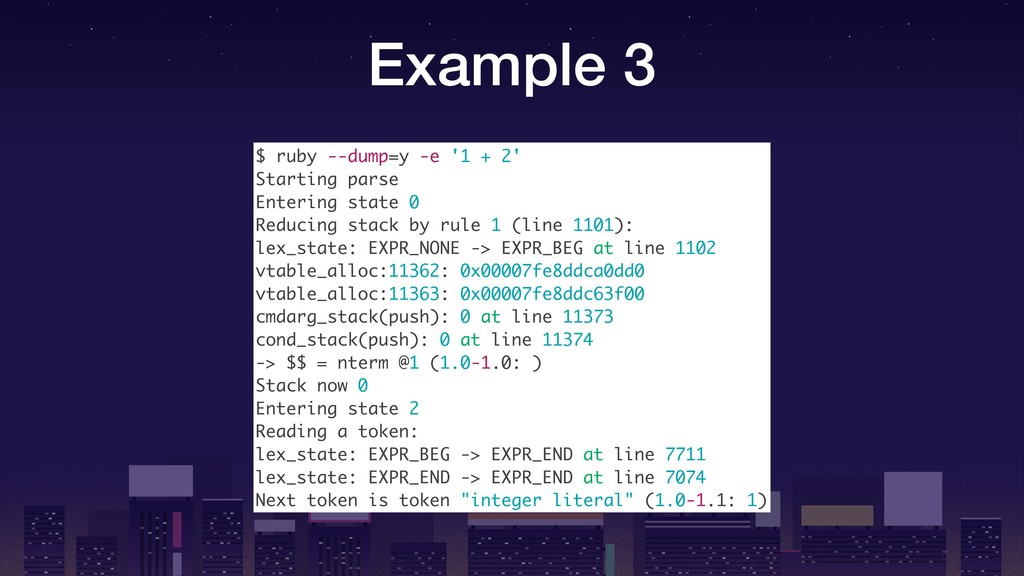 Example 3 $ ruby --dump=y -e '1 + 2' Starting p...