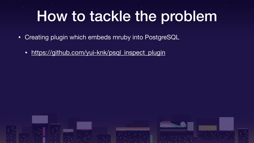 How to tackle the problem • Creating plugin whi...