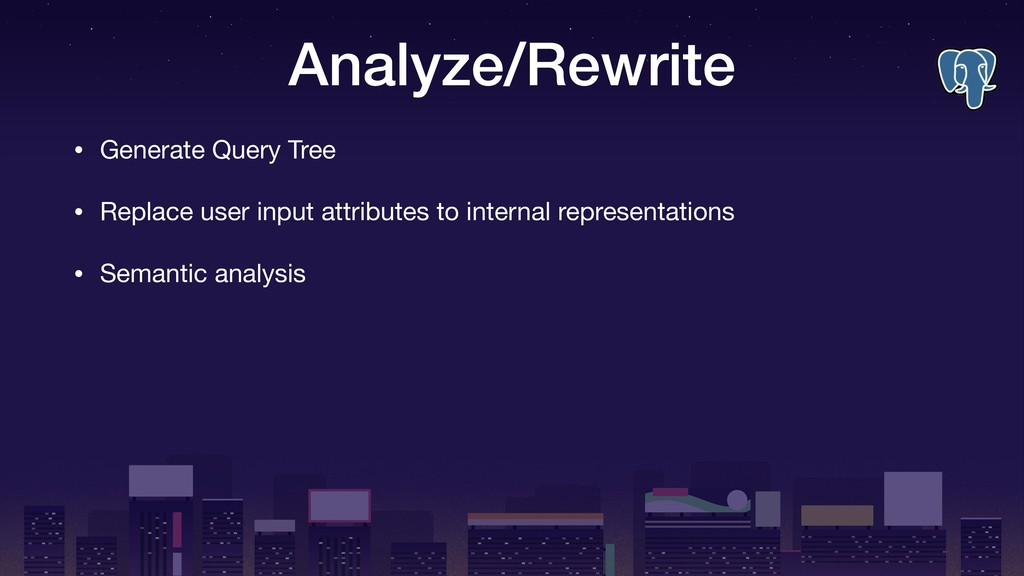 Analyze/Rewrite • Generate Query Tree  • Replac...